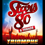 STARS 80 & FRIENDS – TRIOMPHE